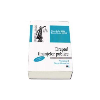 Dreptul finantelor publice. Volumul I. Drept financiar - Editia a III-a revizuita
