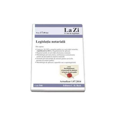 Legislatie notariala. Actualizat la 1.07.2014 (Cod 546)