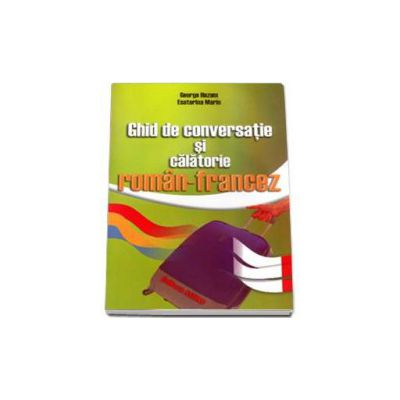 Ghid de conversatie si calatorie roman-francez (George Huzum)