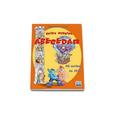 Caiet special pentru abecedar. Sa scriem cu Ana - Marcela Penes