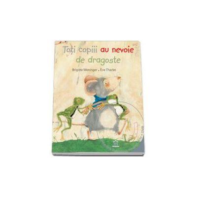 Toti copiii au nevoie au nevoie de dragoste - Poveste animata in 4 limbi: romana, engleza, franceza, germana (Carte si DVD)