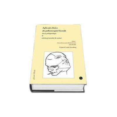 Aplicatii clinice ale psihoterapiei Gestalt. De la psihopatologie la estetica procesului de contact