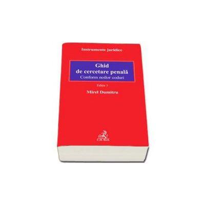 Ghid de cercetare penala. Conform noilor coduri - Editia a III-a (Mirel Dumitru)