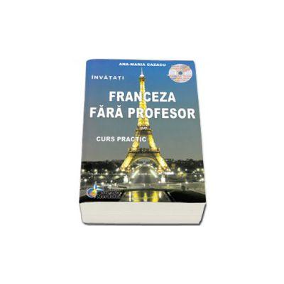 Invatati limba Franceza Fara Profesor. Curs practic, cu cd audio - Editia a VI-a
