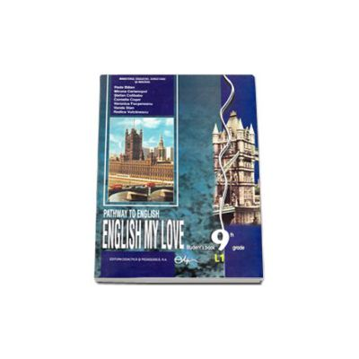 Limba engleza, manual pentru clasa a IX-a (L1) Pathway to English ENGLISH MY LOVE