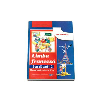 Dan Ion Nasta - Limba Franceza, manual pentru clasa a IV-a. Bon depart 2