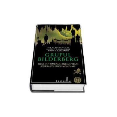 Grupul Bilderberg. Elita din umbra si influenta ei asupra politicii mondiale
