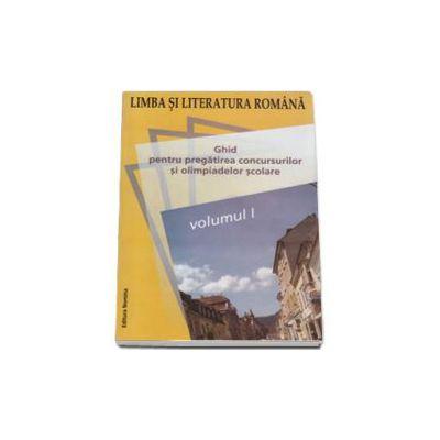 Limba si literatura roman. Ghid pentru pregatirea concursurilor si olimpiadelor scolare volumul I