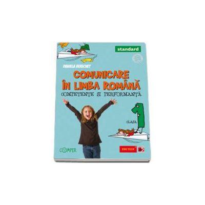 Comunicare in limba romana. Competente si performanta, clasa I - Standard (Daniela Berechet)