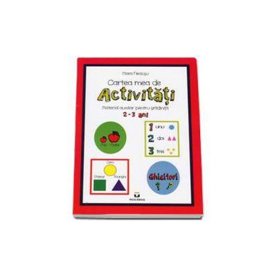 Cartea mea de Activitati. Material auxiliar pentru gradinita 2-3 ani (Mara Neacsu)