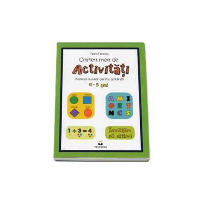 Cartea mea de Activitati. Material auxiliar pentru gradinita 4-5 ani (Mara Neacsu)