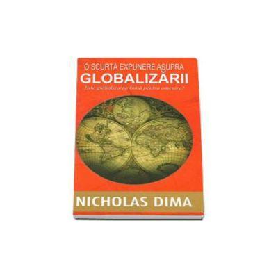 O scurta expunere asupra globalizarii. Este globalizarea buna pentru omenire?