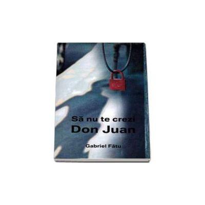 Gabriel Fatu, Sa nu te crezi Don Juan