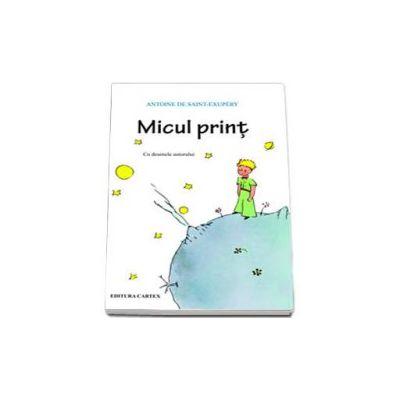 Micul Print. Cu desenele autorului, Antoine De Saint Exupery, Cartex