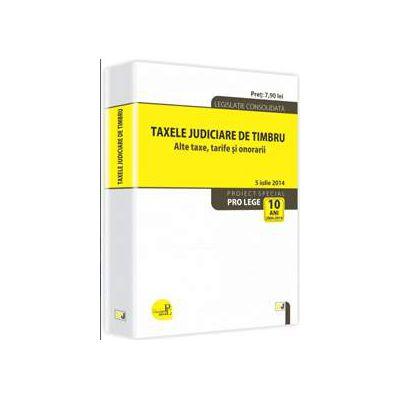 Taxele judiciare de timbru. Alte taxe, tarife si onorarii. Legislatie consolidata 5 iulie 2014