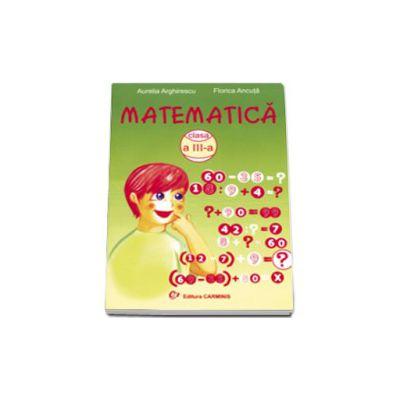 Matematica pentru, clasa a III-a (Aurelia Arghirescu)