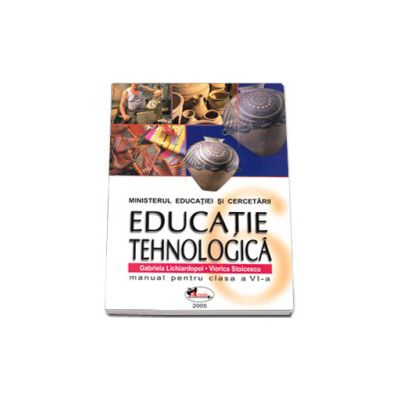 Educatie Tehnologica. Manual pentru clasa a VI-a, Gabriela Lichiardopol si Viorica Stoicescu