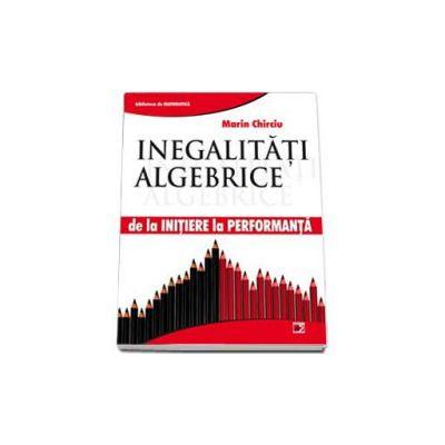 Marin Chirciu, Inegalitati Algebrice. De la initiere la performanta