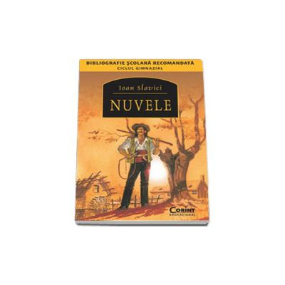 Ioan Slavici, Nuvele (Bibliografie scolara recomandata in ciclul Gimnazial)