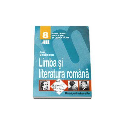 Limba si literatura romana. Manual pentru clasa a VIII-a, Andra Vasilescu