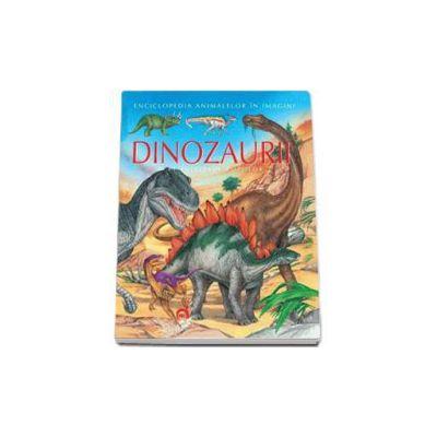 Emilie Beaumont, Dinozaurii pe intelesul copiilor - Enciclopedia animalelor in imagini - Editie Cartonata