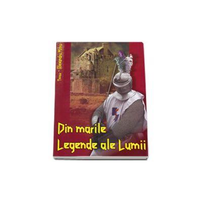 Din Marile Legende ale Lumii. Colectia - Tezaur de Alexandru Mitru