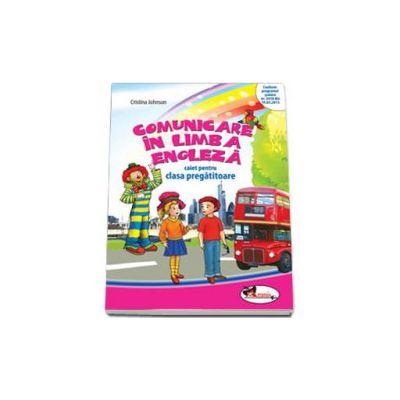 Comunicare in Limba Engleza, caiet pentru clasa pregatitoare (Cristina Johnson)