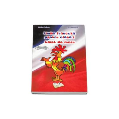 Limba franceza pentru clasa I. Caiet de lucru (Cristina Bolbose)