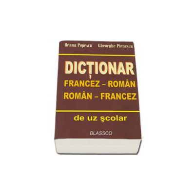 Dictionar francez-roman, roman francez de uz scolar (Ileana Popescu)
