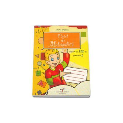 Caiet de matematica pentru clasa a III-a, Partea I (Anina Badescu)