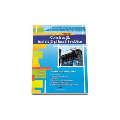 Constructii, instalatii si lucrari publice. Manual pentru clasa a IX-a, filiera tehnologica, profil tehnic