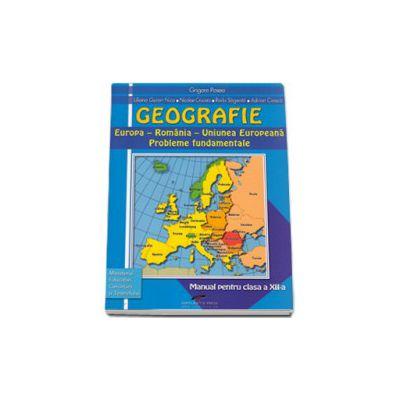 Geografie, manual pentru clasa a XII-a. Europa si Romania in Uniunea Europeana - Probleme fundamentale (Grigore Posea)