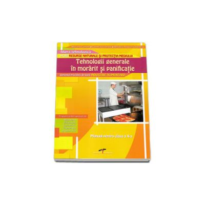Tehnologii generale in morarit si panificatie. Manual pentru, clasa a X-a