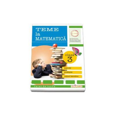 Teme la matematica. Exercitii, probleme, notiuni teoretice clasa a III-a. Caiet de lucru (Ana Carstoveanu)