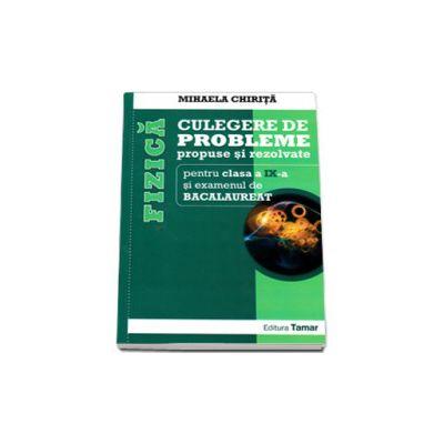 Fizica culegere de probleme propuse si rezolvate pentru clasa a IX-a si examenul de Bacalaureat - Mihaela Chirita