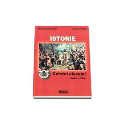 Istorie. Caietul elevului pentru clasa a IV-a (Simona Daniela Grigore si Eugenia Petrescu)
