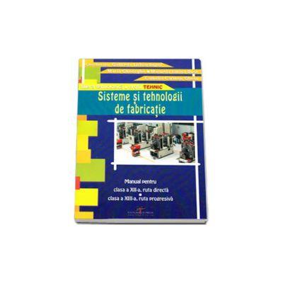 Sisteme si tehnologii de fabricatie - Manula pentru clasa a XII-a, ruta directa si clasa a XIII-a, ruta progresiva