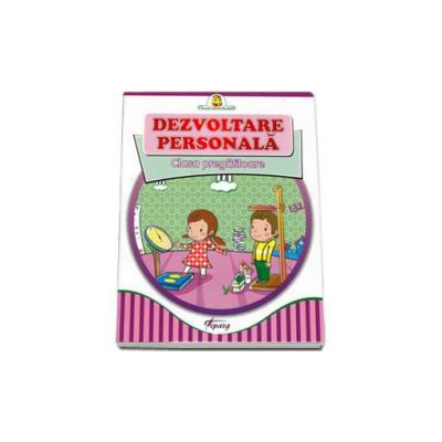 Dezvoltare personala. Auxiliar pentru clasa pregatiroare (Primul meu an de scoala)