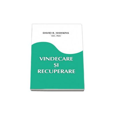 David R. Hawkins MD, Ph. D. - Vindecare si recuperare