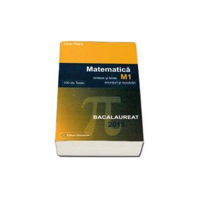 Bacalaureat 2015 Matematica M1 - 100 de variante - eunturi si rezolvari (Liviu Petre)