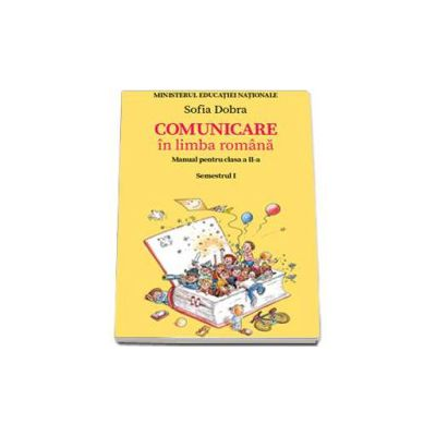 Comunicare in limba romana. Manual pentru clasa a II-a - Semestrul I (Sofia Dobra)