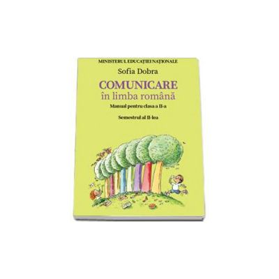 Comunicare in limba romana. Manual pentru clasa a II-a - Semestrul II (Sofia Dobra)