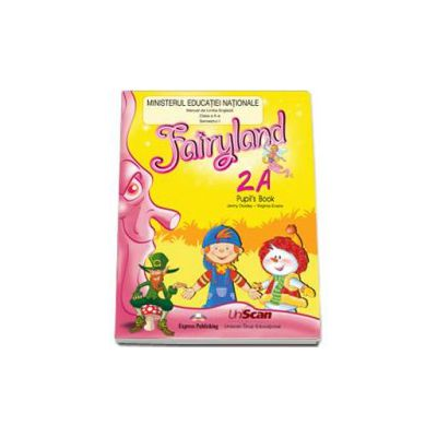 Fairyland 2A, pupil s book. Manual de Limba Engleza pentru clasa a II-a - Semestrul I