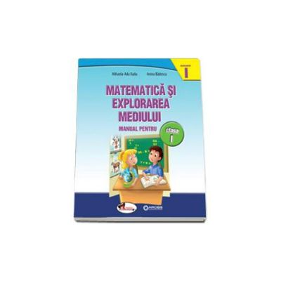 Matematica si explorarea mediului, manual pentru clasa I - Semestrul I (Anina Badescu)