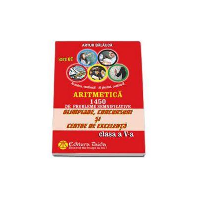 Olimpiade, concursuri si centre de excelenta pentru, clasa a V-a - Aritmetica - 1450 de probleme semnificative (Artur Balauca)