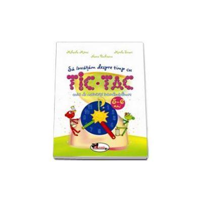 Sa invatam despre timp cu Tic-Tac. Caiet de activitati interdisciplinare 5-6 ani (Mihaela Mitroi)