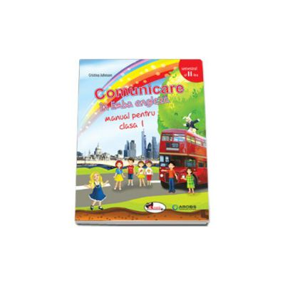 Comunicare in limba engleza, manual pentru clasa I - Semestrul al II-lea (Cristina Johnson)