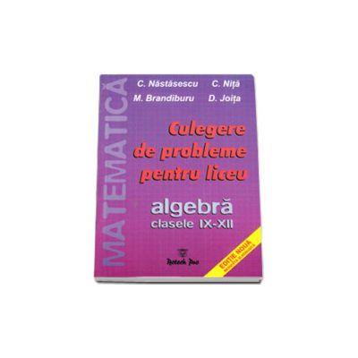 C. Nastasescu si C. Nita, Culegere de probleme pentru liceu. Algebra clasele IX-XII