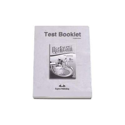 Teste de limba engleza Test Booklet Upstream Upper-Intermediate B2+ Students Book  Revised. Manual pentru clasa a X-a (Editie revizuita 2015)