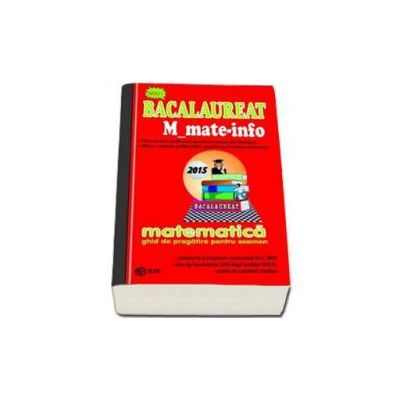 Bacalaureat Matematica 2015 - M_Mate-info. Ghid de pregatire pentru examen